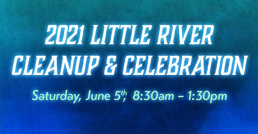 2021 Little River Cleanup & Celebration June 5th 8:30am-1:30pm